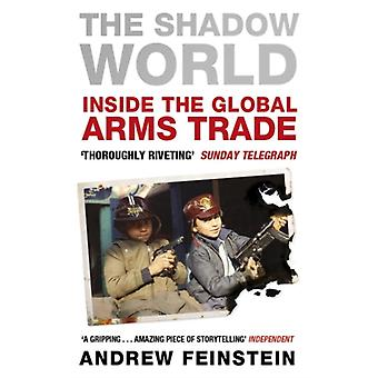 The Shadow World: Inside the Global Arms Trade (Paperback) by Feinstein Andrew