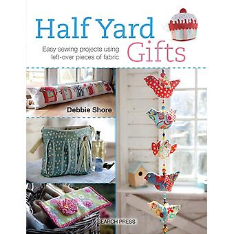 Half Yard Gifts: Easy Sewing Projects Using Left-Over Pieces of Fabric (Paperback) by Shore Debbie