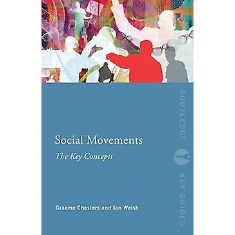 Social Movements The Key Concepts by Graeme Chesters & Ian Welsh