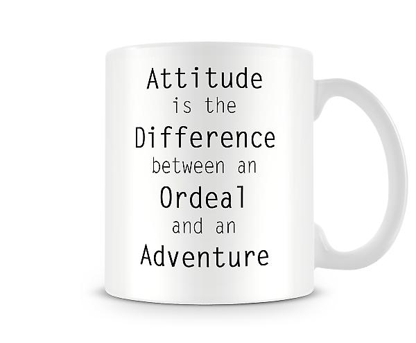 Attitude Difference Ordeal Adventure Printed Mug
