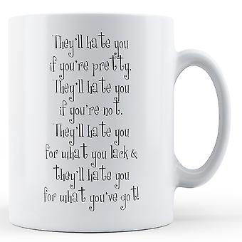 They'll Hate You If You're - Printed Mug