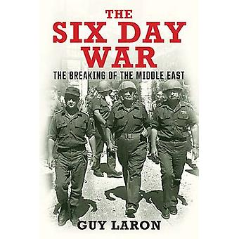 The Six Day War - The Breaking of the Middle East by Guy Laron - 97803