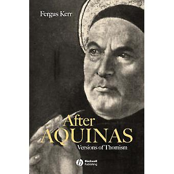 After Aquinas - Versions of Thomism by Fergus Kerr - 9780631213130 Book