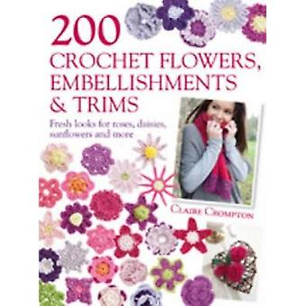 200 Crochet Flowers - Embellishments & Trims - 200 Designs to Add a Cr