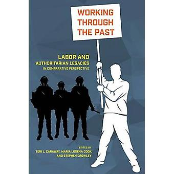 Working Through the Past - Labor and Authoritarian Legacies in Compara
