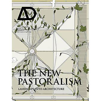 The New Pastoralism - Landscape into Architecture AD by Mark Titman -