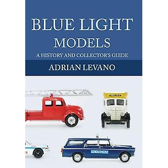 Blue Light Models - A History and Collector's Guide by Adrian Levano -