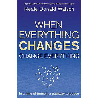 When Everything Changes - Change Everything - In a Time of Turmoil - a
