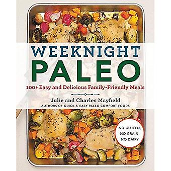 Weeknight Paleo: 100+ Easy and�Delicious Family-Friendly�Meals