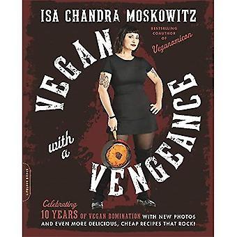 Vegan met een wraak, 10th Anniversary Edition: meer dan 150 lekker, goedkoop, dier-vrije recepten die rots