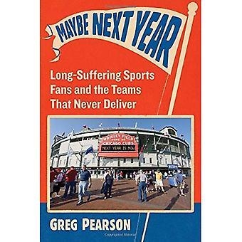 Kanske nästa år: Långmodighet Sport Fans och de lag som aldrig levererar