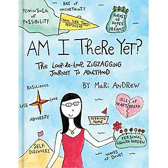 Am I There Yet?: The�Loop-de-Loop, Zigzagging�Journey to Adulthood