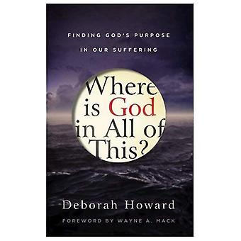 Where Is God in All of This?, Finding God's Purpose in Our Suffering