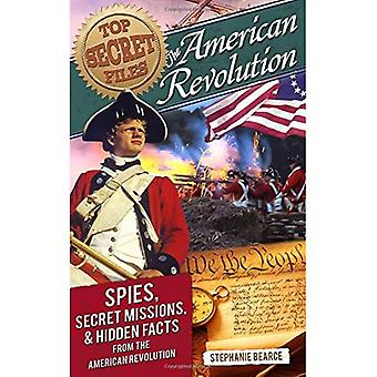 American Revolution: Spies, Secret Missions, and Hidden Facts from the American Revolution (Top Secret Files)