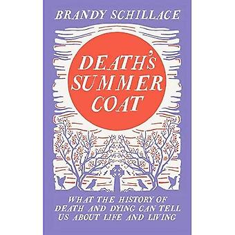 Death's Summer Coat: What the History of Death and Dying Can Tell Us About Life and Living