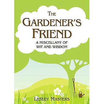 The Gardener's Friend: A Miscellany of Wit and Wisdom. Lesley Masters