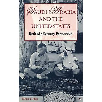 Saudi Arabia and the United States Birth of a Security Partnership by Hart & Parker T.