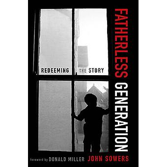 Fatherless Generation Redeeming the Story by Sowers & John A.