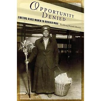 Opportunity Denied Limiting Black Women to Devalued Work by Branch & Enobong