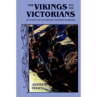 The Vikings and the Victorians Inventing the Old North in NineteenthCentury Britain by Wawn & Andrew