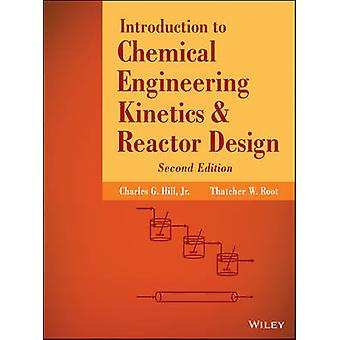 Introduction to Chemical Engineering Kinetics and Reactor Design by Hill & Charles G. & Jr.