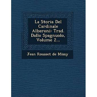 La Storia del Cardinale Alberoni Trad. Dallo Spagnuolo Volume 2... by Jean Rousset De Missy