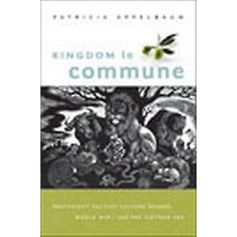 Kingdom to Commune Protestant Pacifist Culture between World War I and the Vietnam Era by Appelbaum & Patricia