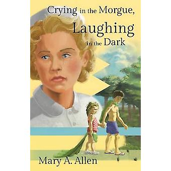 Crying in the Morgue Laughing in the Dark by Allen & Mary A.