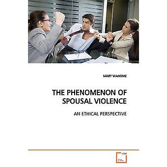 THE PHENOMENON OF SPOUSAL VIOLENCE by WAHOME & MARY