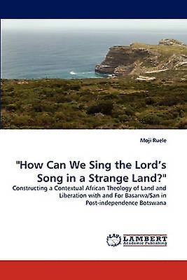 How Can We Sing the Lords Song in a Strange Land by Ruele & Moji