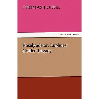 Rosalynde Or Euphues Golden Legacy by Lodge & Thomas