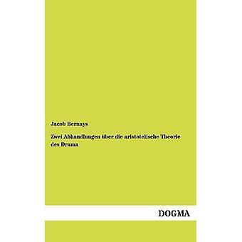 Zwei Abhandlungen ber die aristotelische Theorie des Drama by Bernays & Jacob