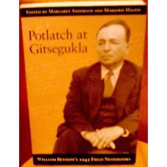 Potlatch at Gitsegukla - William Beynon's 1945 Field Notebooks by Marg