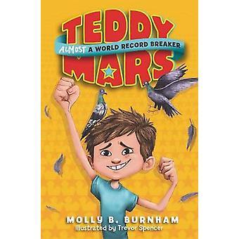 Teddy Mars Book #1 - Almost a World Record Breaker by Molly B Burnham