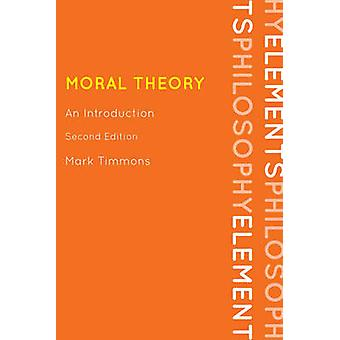 Moral Theory - An Introduction (2nd Revised edition) by Mark Timmons -
