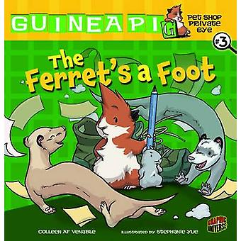 The Ferret's a Foot by Colleen A.F. Venable - Stephanie Yue - 9780761