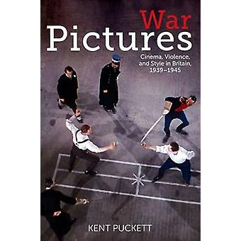 War Pictures - Cinema - Violence - and Style in Britain - 1939-1945 by