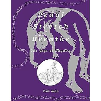 Pedal - Stretch - Breathe - The Yoga of Bicycling by Kelli Refer - 978