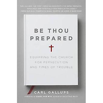 Be Thou Prepared - Equipping the Church for Persecution and Times of T