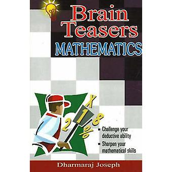 Brain Teasers Mathematics - 100 Puzzles with Solutions by Dharmaraj Jo