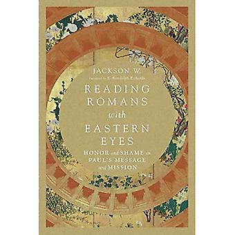 Reading Romans with Eastern� Eyes: Honor and Shame in Paul's Message and Mission