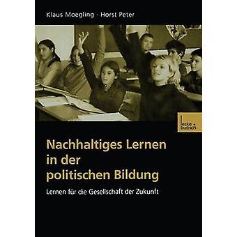 Nachhaltiges Lernen in der politischen Bildung  Lernen fr die Gesellschaft der Zukunft by Moegling & Klaus