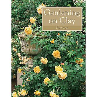 Gardening on Clay by Peter Jones