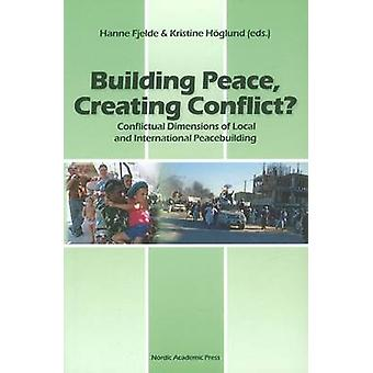 Building Peace Creating Conflict by Hanne Fjelde & Kristine Hoglund