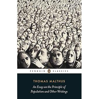 An Essay on the Principle of Population and Other Writings by Thomas