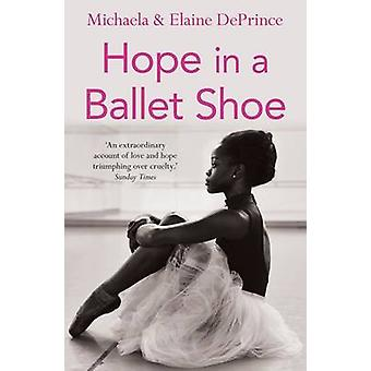 Hope in a Ballet Shoe - Orphaned by War - Saved by Ballet - An Extraord
