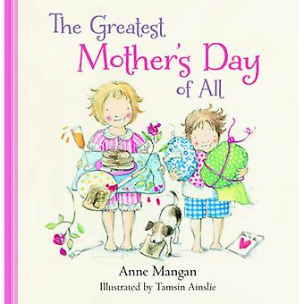 The Greatest Mother's Day of All by Anne Mangan - Tamsin Ainslie - 97
