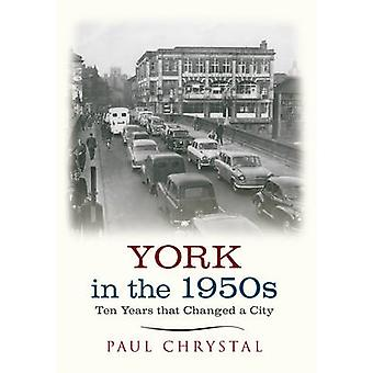 York in the 1950s - Ten Years That Changed a City by Paul Chrystal - 9
