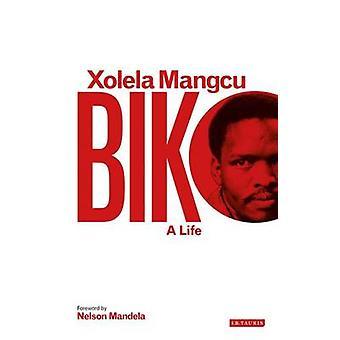 Biko - ett liv av Xolela Mangcu - Nelson Mandela - 9781780767857 bok