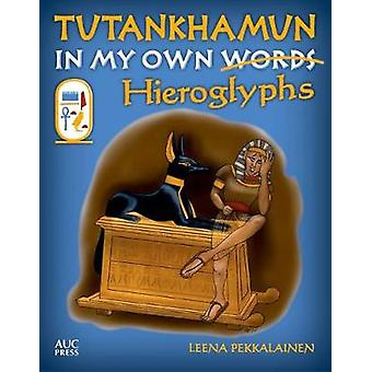 Tutankhamun - In My Own Hieroglyphs by Tutankhamun - In My Own Hierogly